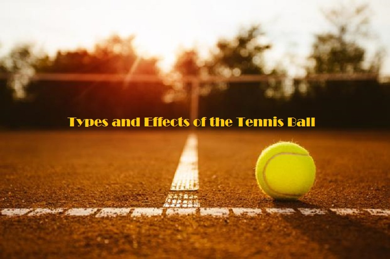 Types and Effects of the Tennis Ball
